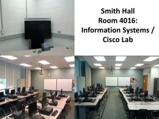 Smith Hall Room 4016: Information Systems / Cisco Lab