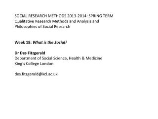 SOCIAL RESEARCH METHODS 2013-2014: SPRING TERM  Qualitative Research Methods and Analysis and  Philosophies of Social Re