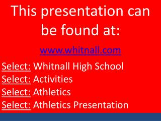 This presentation can be found at: www.whitnall.com Select:  Whitnall High School    Select:  Activities Select:  Athlet
