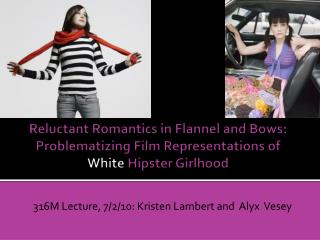 Reluctant Romantics in Flannel and Bows:  Problematizing  Film Representations of  White  Hipster Girlhood