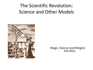 The Scientific Revolution: Science and Other Models