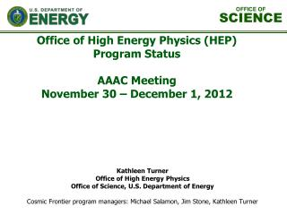 Office of High Energy Physics (HEP) Program Status AAAC Meeting November 30 – December 1, 2012