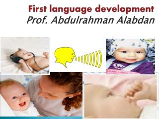 First language development Prof. Abdulrahman Alabdan