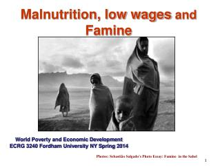 Malnutrition, low wages and  Famine