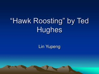 """Hawk Roosting"" by Ted Hughes"
