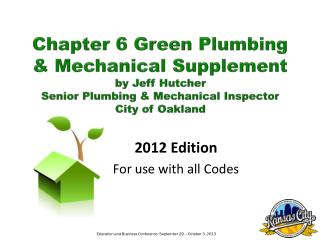 Chapter 6 Green Plumbing & Mechanical Supplement by Jeff Hutcher  S enior Plumbing & Mechanical Inspector City o