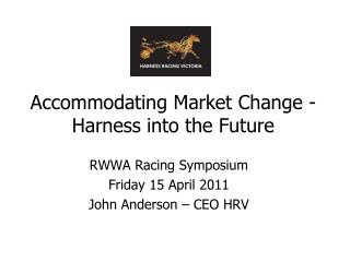 Accommodating Market Change - Harness into the Future