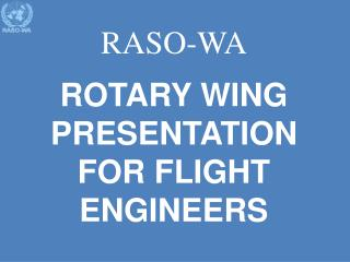 RASO-WA ROTARY WING PRESENTATION FOR FLIGHT ENGINEERS