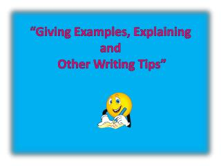 """Giving Examples, Explaining  and  Other Writing Tips"""