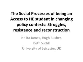 The Social Processes of being an Access to HE student in changing policy contexts: Struggles, resistance and  reconstruc