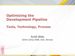Optimizing the Development Pipeline Tools, Technology, Process