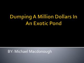Dumping A Million Dollars In An Exotic Pond