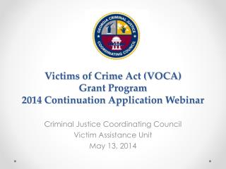 Victims of Crime Act (VOCA)  Grant Program 2014  Continuation Application Webinar