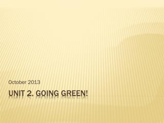 Unit 2. Going green!