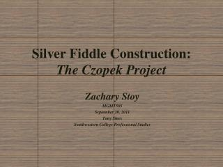 Silver Fiddle Construction:      The  Czopek  Project