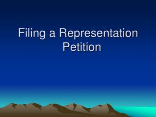 Filing a Representation 	Petition