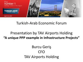 """Turkish-Arab Economic Forum Presentation by TAV Airports Holding """"A unique PPP example in Infrastructure Projects"""" Burcu"""