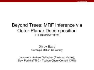 Beyond Trees: MRF Inference via Outer-Planar Decomposition [(To appear) CVPR '10]