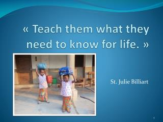 «Teach them what they need to know for life.»
