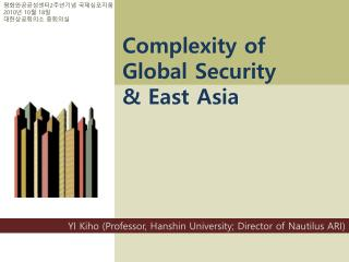Complexity of Global Security &  East Asia