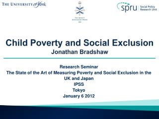 Child Poverty and Social Exclusion Jonathan Bradshaw