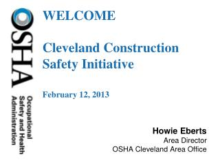 WELCOME Cleveland Construction Safety Initiative February 12,  2013