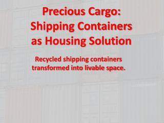 Precious Cargo:  Shipping Containers as Housing Solution