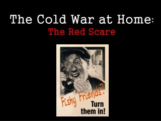The Cold War at Home : The Red Scare