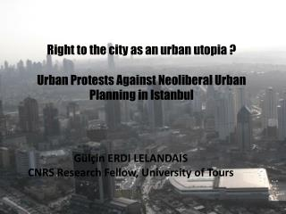 Right to the city as an urban utopia ? Urban  Protests Against Neoliberal Urban Planning in Istanbul