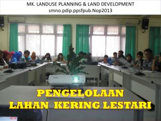 MK. LANDUSE PLANNING & LAND DEVELOPMENT  smno.pdip.ppsfpub.Nop2013