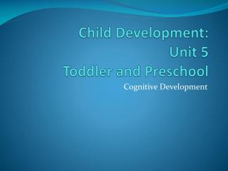 Child Development: Unit 5 Toddler and Preschool