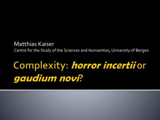 Complexity :  horror incertii  or  gaudium novi ?