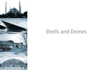Shells and Domes