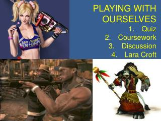 PLAYING WITH OURSELVES Quiz Coursework Discussion Lara Croft