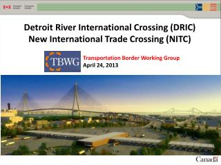 Detroit River International Crossing (DRIC ) New International Trade Crossing (NITC)