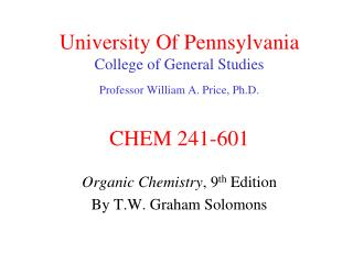 University Of Pennsylvania College of General Studies Professor William A. Price, Ph.D. CHEM 241-601