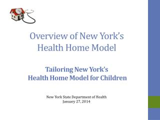 Overview of New York's  Health Home Model Tailoring New York's   Health Home Model for Children