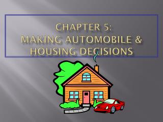 CHAPTER 5: MAKING AUTOMOBILE & HOUSING DECISIONS