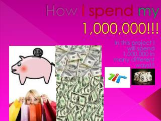 How I spend my  1,000,000!!!