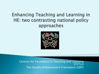 Enhancing Teaching and Learning in HE: two contrasting national policy approaches