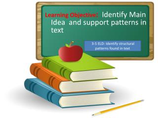 Learning Objective :   Identify Main Idea  and support patterns in text