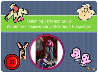 Teaching Self-Help Skills Within  A n Inclusive Early Childhood Classroom