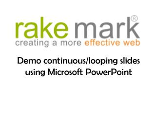 Demo continuous/looping slides using Microsoft PowerPoint