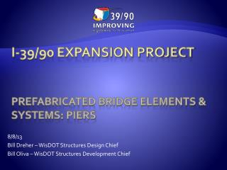 I-39/90 EXPANSION PROJECT Prefabricated Bridge Elements & systems: piers