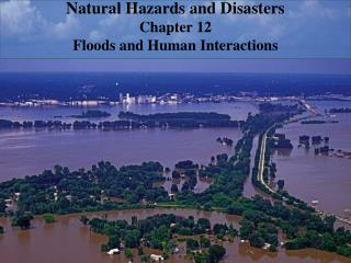 Natural Hazards and Disasters Chapter 12  Floods and Human Interactions