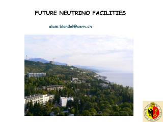 FUTURE NEUTRINO FACILITIES alain.blondel@cern.ch