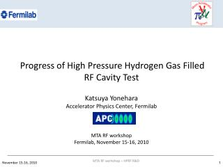Progress of High Pressure Hydrogen Gas Filled RF Cavity Test Katsuya Yonehara Accelerator Physics Center, Fermilab MTA R