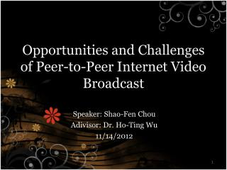 Opportunities and Challenges  of Peer-to-Peer Internet Video Broadcast