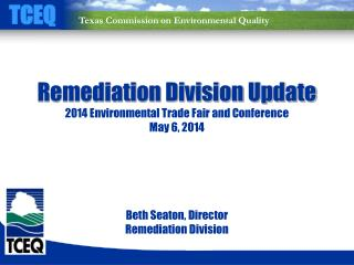 Remediation Division Update 2014 Environmental Trade Fair and Conference May 6, 2014