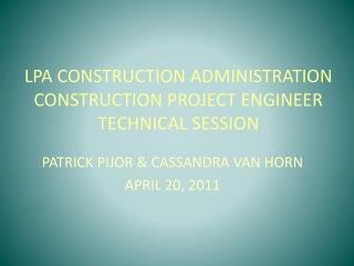 LPA CONSTRUCTION ADMINISTRATION CONSTRUCTION PROJECT ENGINEER TECHNICAL SESSION